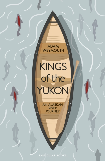 Kings of the Yukon by Adam Weymouth, ISBN: 9780241270400