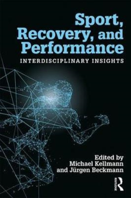 Sport, Recovery, and Performance: Interdisciplinary Insights by Kellmann, Michael, ISBN: 9781138287778