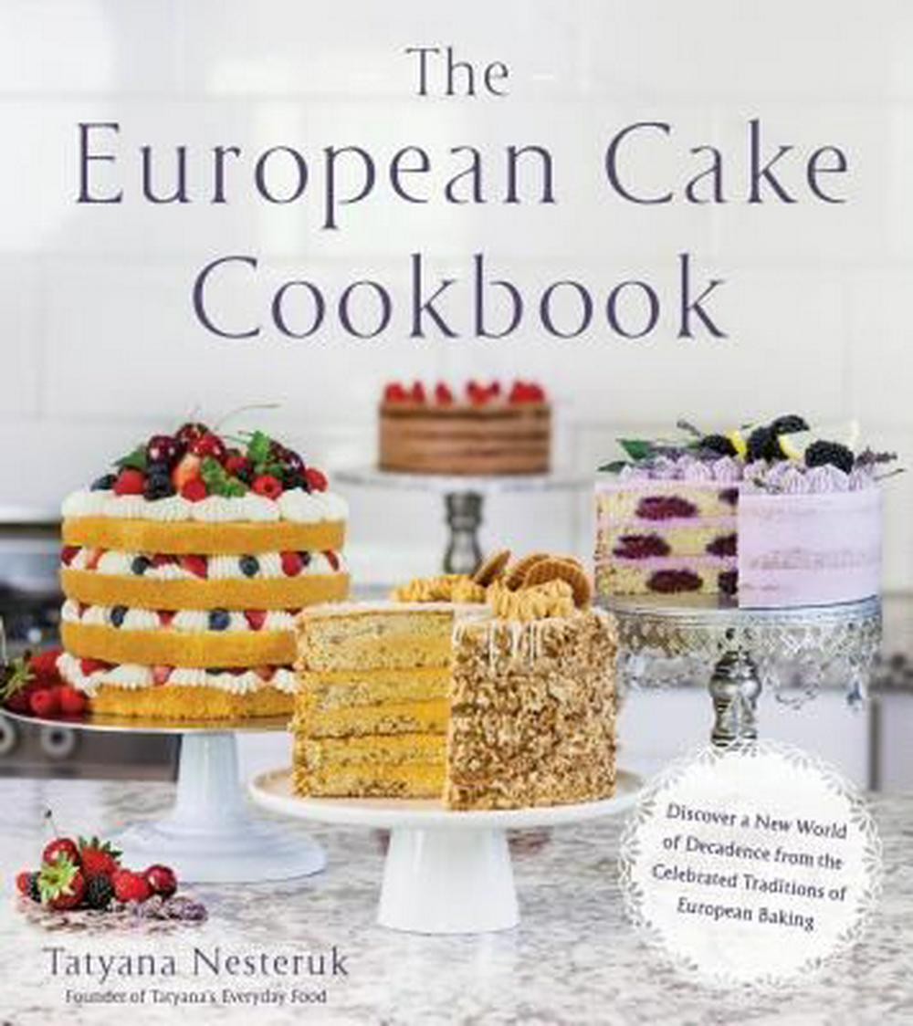 The European Cake CookbookDiscover a New World of Decadence from the Cele...