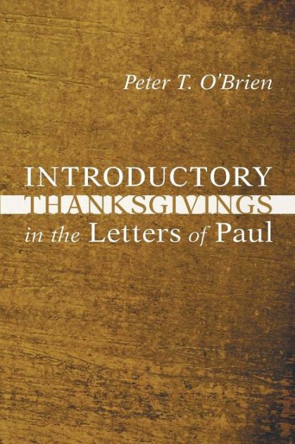 Introductory Thanksgivings in the Letters of Paul by Peter Thomas O'Brien, ISBN: 9781606088111