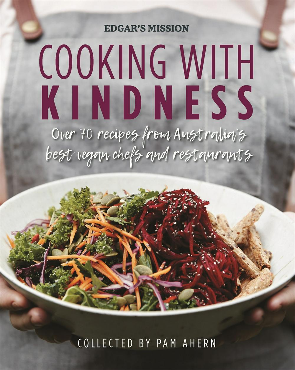 Cooking with KindnessOver 70 recipes from Australia's best vegan che...