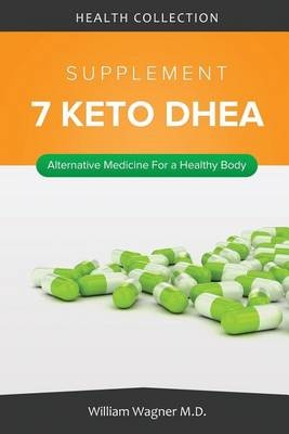 The 7 Keto DHEA SupplementAlternative Medicine for a Healthy Body