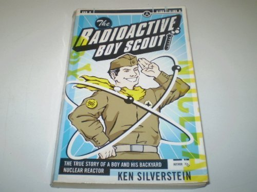 The Radioactive Boy Scout: The True Story of a Boy and His Backyard Nuclear Reactor by Ken Silverstein, ISBN: 9780965934084