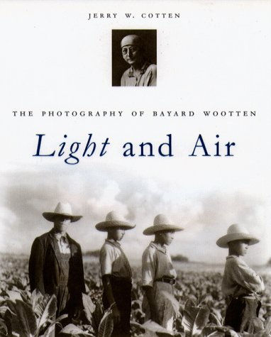 Light and Air: The Photography of Bayard Wootten by Jerry W. Cotten; Bayard M. Wootten, ISBN: 9780807824450