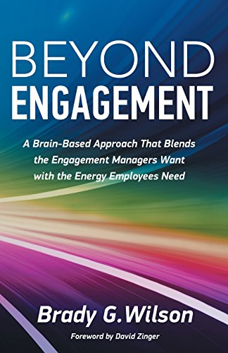 Beyond Engagement: A Brain-Based Approach That Blends the Engagement Managers Want with the Energy Employees Need by Brady G. Wilson, ISBN: 9781772360172