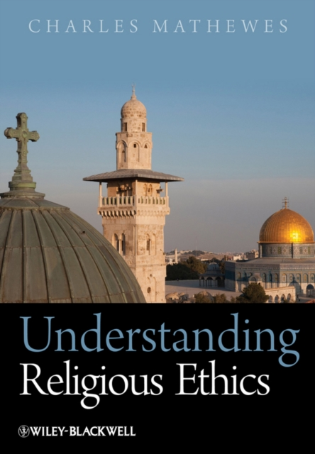 Understanding Religious Ethics by Charles T. Mathewes, ISBN: 9781405133524