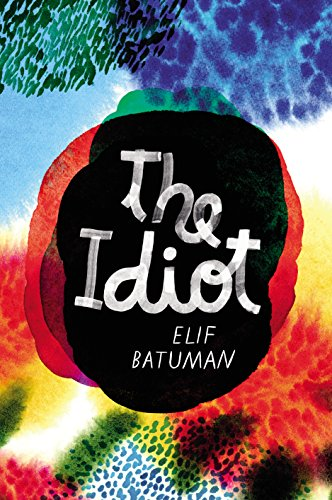 The Idiot by Elif Batuman, ISBN: 9781910702703