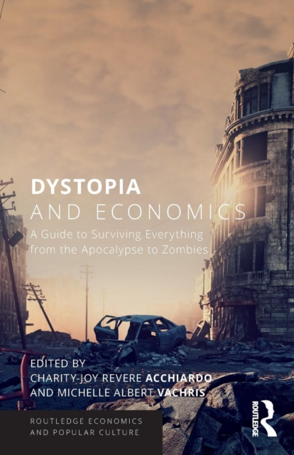 Dystopia and EconomicsA Guide to Surviving Everything from the Apocal...