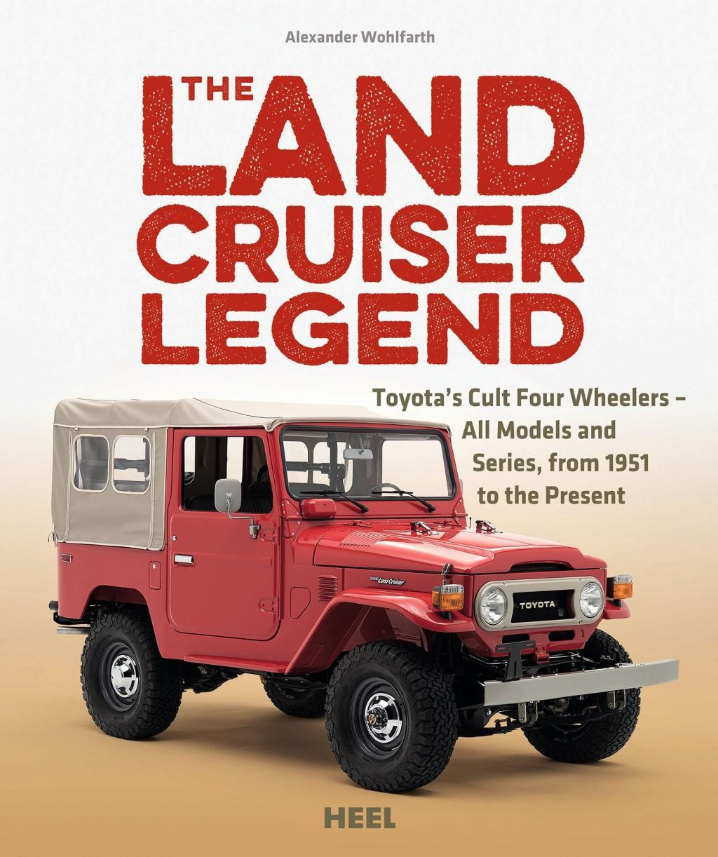 The Landcruiser Legend: Toyota's Cult Four-Wheel-Drive Vehicles - All Models and Series, from 1951 to the Present