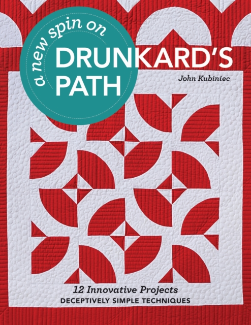 A New Spin on Drunkard's Path12 Innovative Projects - Deceptively Simple Tec...