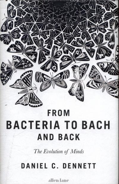 From Bacteria to Bach and BackThe Evolution of Minds
