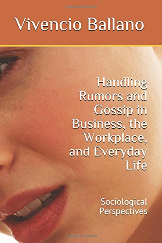 Handling Rumors and Gossip in Business, the Workplace, and Everyday Life: Sociological Perspectives by Vivencio Ballano, ISBN: 9781549901195