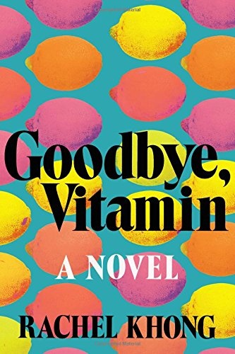 Goodbye, Vitamin by Rachel Khong, ISBN: 9781250109163