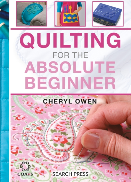 Quilting for the Absolute Beginner: Learn to Quilt with 20 Fun Projects