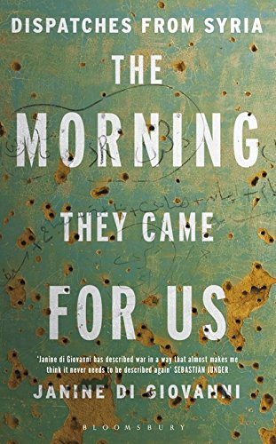 The Morning They Came for Us: Dispatches from Syria by Janine Di Giovanni, ISBN: 9781408868294