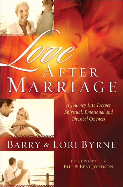 Love After Marriage: A Journey Into Deeper Spiritual, Emotional and Sexual Oneness by Barry Byrne, ISBN: 9780800724740