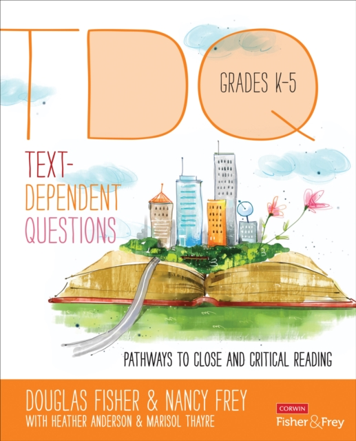 Text Dependent Questions, Grades K-5: Pathways to Close and Critical Reading (Corwin Literacy)