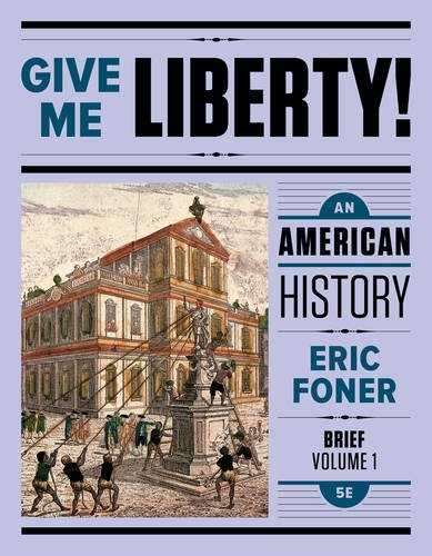 Give Me Liberty!An American History by Eric Foner, ISBN: 9780393603392