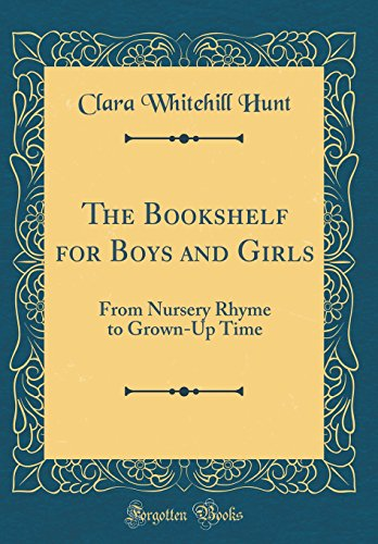 The Bookshelf for Boys and Girls: From Nursery Rhyme to Grown-Up Time (Classic Reprint) by Clara Whitehill Hunt, ISBN: 9780266768265