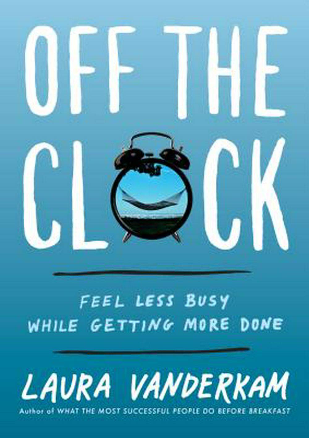 Off the Clock by Laura Vanderkam, ISBN: 9780735219816