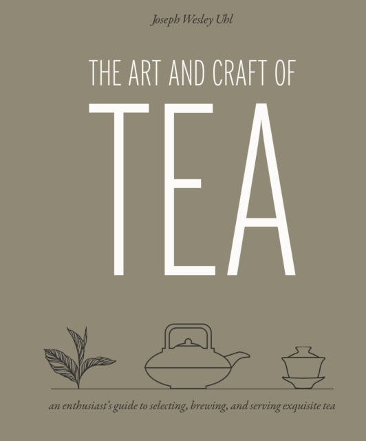 The Art and Craft of TeaAn Enthusiast's Guide to Selecting, Brewing, an...