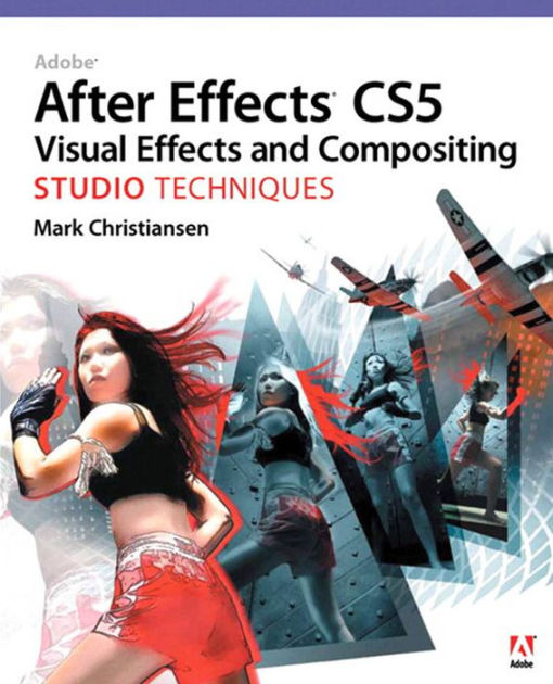Adobe After Effects Cs5 Visual Effects and Compositing Studio Techniques by Richard T Baran, ISBN: 9780131390553