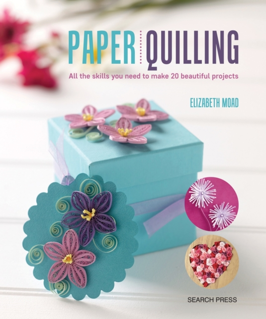 Paper QuillingAll the Skills You Need to Make 20 Beautiful Pr...