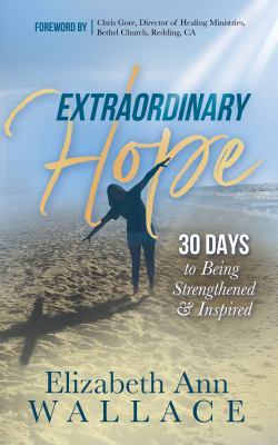 Extraordinary Hope30 Days to Being Strengthened and Inspired
