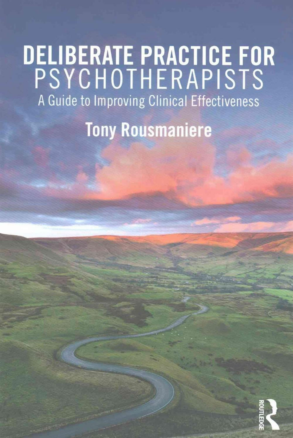 Deliberate Practice for Psychotherapists: A Guide to Improving Clinical Effectiveness by Tony Rousmaniere, ISBN: 9781138203204