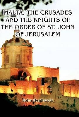 Cover Art for Malta, the Crusades and the Knights of the Order of St John of Jerusalem, ISBN: 9781906050825