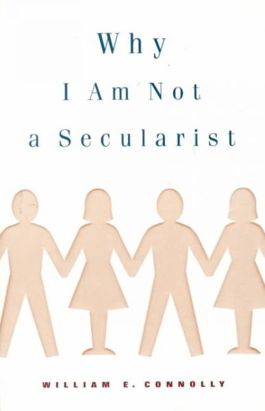 Why I Am Not a Secularist by William E. Connolly, ISBN: 9780816633326