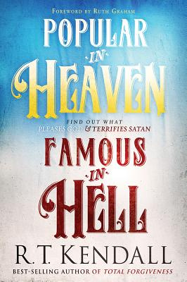 Popular in Heaven Famous in Hell: Finding Out What Pleases God & Terrifies Satan