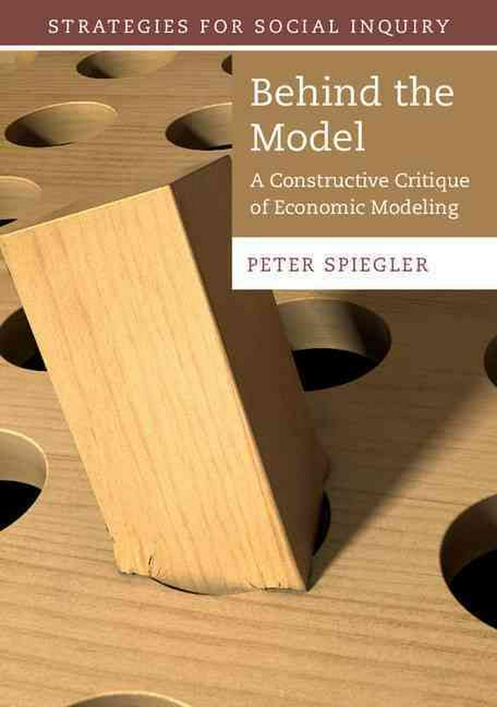 Behind the Model: A Constructive Critique of Economic Modeling (Strategies for Social Inquiry)