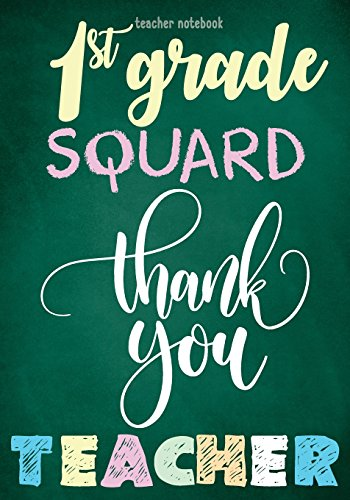 Teacher Notebook - 1st Grade Squad Thank You Teacher: Journal and Notebook Special Gift For Thank You Teacher (End Of Year, Retirement, Appreciation): Volume 3 (Teacher Appreciation Gifts)