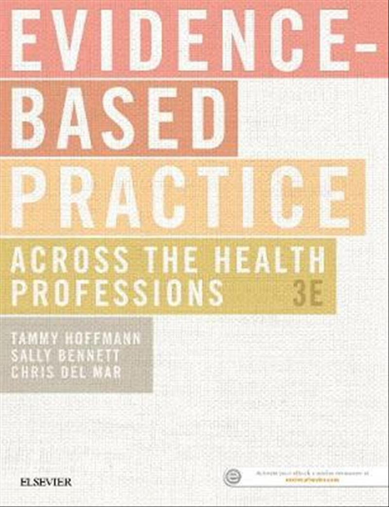 Evidence-Based Practice Across the Health Professions, 3e by Tammy Hoffmann BOccThy(Hons)  PhD, ISBN: 9780729542555