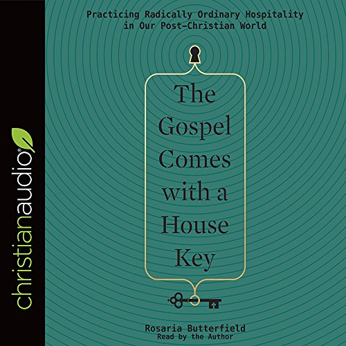 The Gospel Comes With a House Key: Practicing Radically Ordinary Hospitality in Our Post-christian World by Rosaria Butterfield, ISBN: 9781545903490