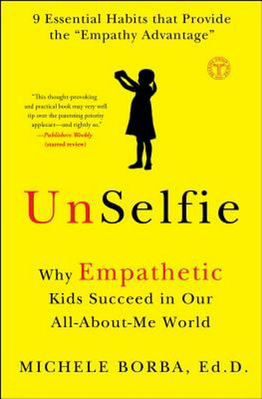 Unselfie: Why Empathetic Kids Succeed in Our All-About-Me World by Michele Borba, ISBN: 9781501110078