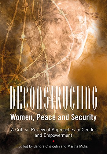 Deconstructing Women, Peace and Security: A Critical Review of Approaches to Gender and Empowerment by Sandra Cheldelin, ISBN: 9780796925060