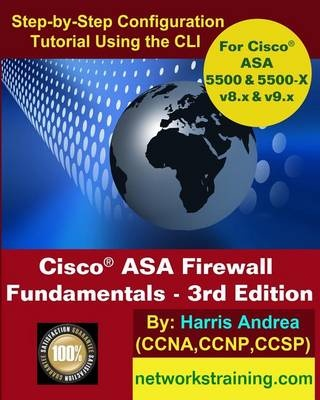 Cisco ASA Firewall Fundamentals - 3rd Edition: Step-By-Step Practical Configuration Guide Using the CLI for ASA v8.x and v9.x by Harris Andrea, ISBN: 9781497391901