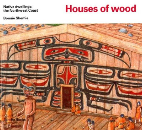 Houses of wood (Native Dwellings) by Bonnie Shemie, ISBN: 9780887762840