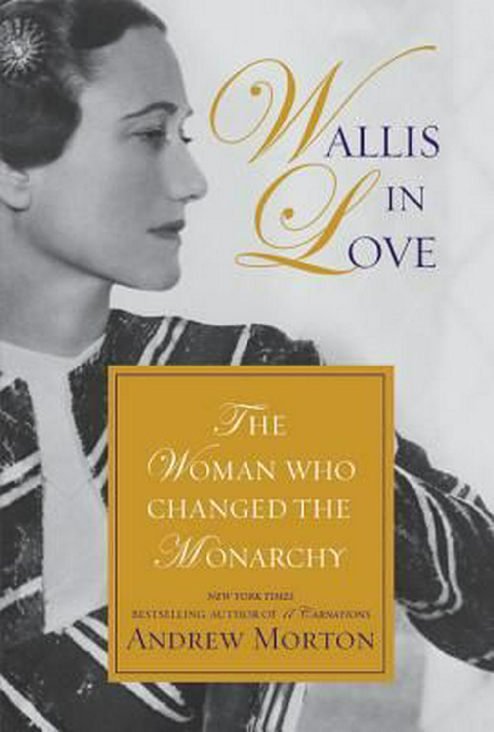 Wallis in Love: The Untold Life of the Duchess of Windsor, the Woman Who Changed the Monarchy by Andrew Morton, ISBN: 9781455566976
