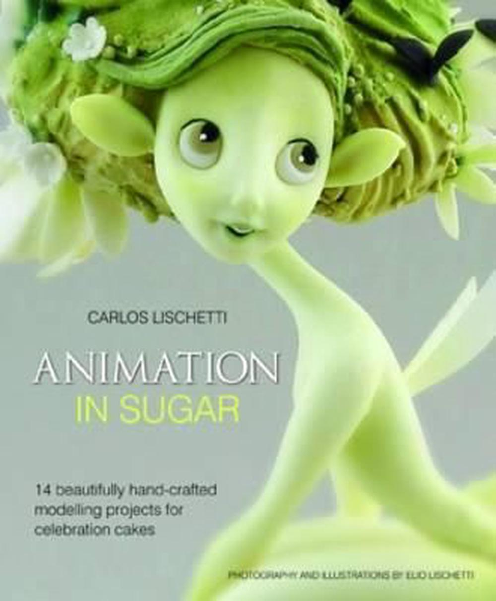 Animation in Sugar by Carlos Lischetti, ISBN: 9781905113354