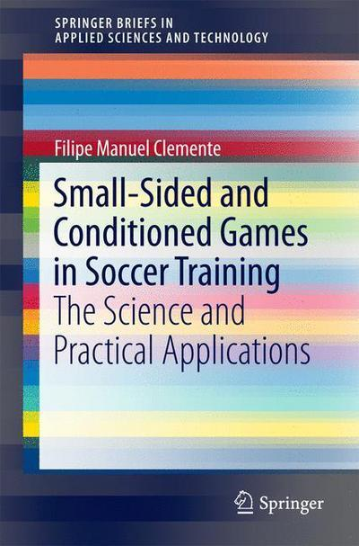 Small-Sided and Conditioned Games in Soccer TrainingThe Science and Practical Applications