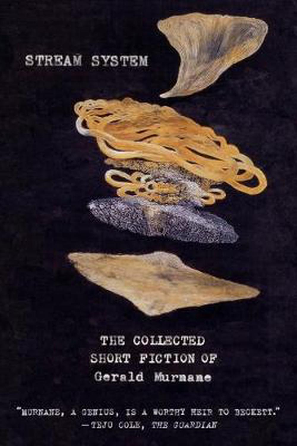 Stream System: The Collected Short Fiction of Gerald Murnane