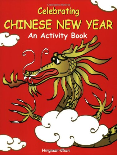 Celebrating Chinese New Year an Activity Book by Hingman Chan, ISBN: 9781932457049