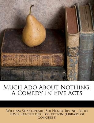 Much Ado About Nothing: A Comedy In Five Acts (Perfect)