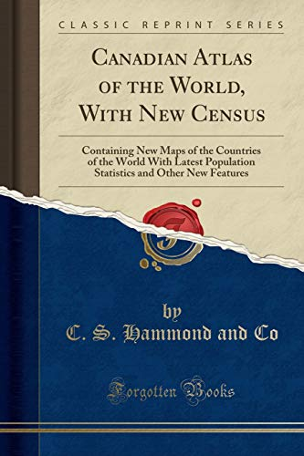 Canadian Atlas of the World, with New Census: Containing New Maps of the Countries of the World with Latest Population Statistics and Other New Features (Classic Reprint) by C S Hammond and Co, ISBN: 9781390282764
