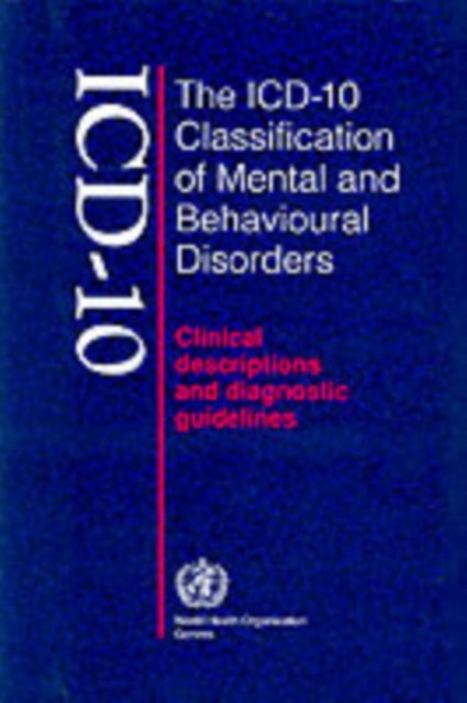 The ICD-10 Classification of Mental and Behavioural Disorders: Clinical Description and Diagnostic Guidelines by World Health Organization, ISBN: 9789241544221
