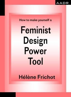 Feminist Design Power Tool: How to make yourself a (The Practice of Theory and the Theory of Practice)