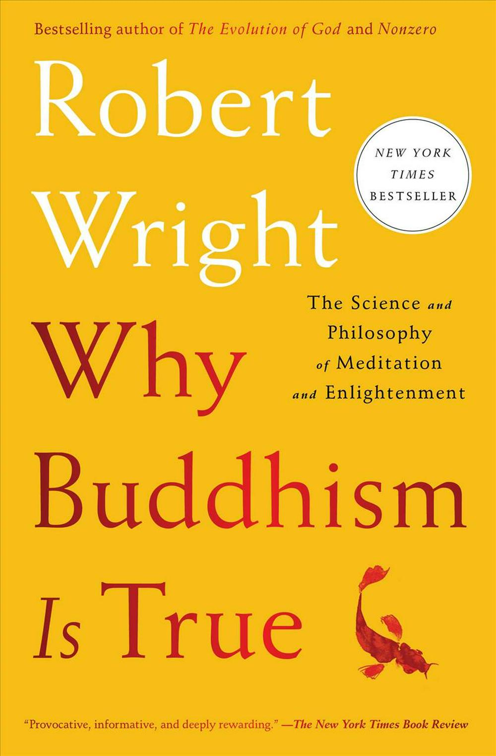 Why Buddhism Is True: The Science and Philosophy of Meditation and Enlightenment by Robert Wright, ISBN: 9781439195468